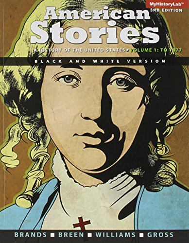 9780133794113: American Stories: A History of the United States, Vol. 1, Black & White Plus NEW MyHistoryLab with Pearson etext -- Access Card Package (3rd Edition)