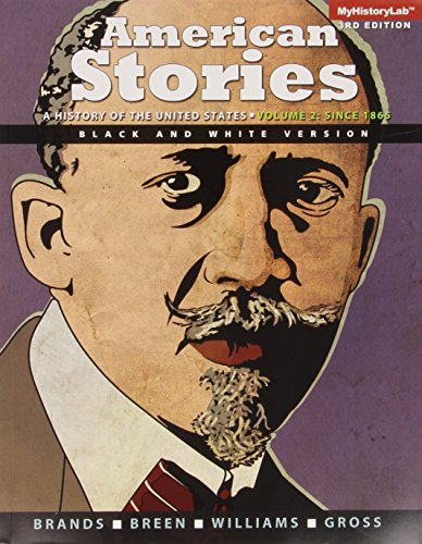 9780133794236: American Stories: A History of the United States, Vol. 2, Black & White Plus NEW MyHistoryLab with Pearson eText -- Access Card Package (3rd Edition)