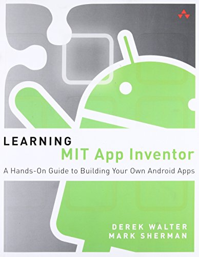 9780133798630: Learning MIT App Inventor: A Hands-On Guide to Building Your Own Android Apps (Addison-Wesley Learning)