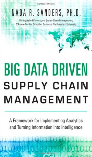 9780133801286: Big Data Driven Supply Chain Management: A Framework for Implementing Analytics and Turning Information Into Intelligence (FT Press Analytics)
