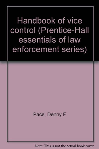 Handbook of vice control (Prentice-Hall essentials of law enforcement series) (0133827542) by Pace, Denny F