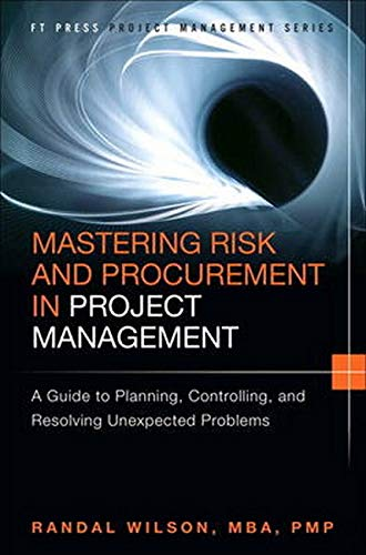 9780133837902: Mastering Risk and Procurement in Project Management: A Guide to Planning, Controlling, and Resolving Unexpected Problems (FT Press Project Management)