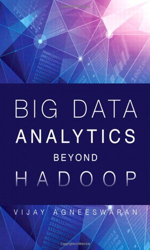 9780133837940: Big Data Analytics Beyond Hadoop: Real-Time Applications with Storm, Spark, and More Hadoop Alternatives