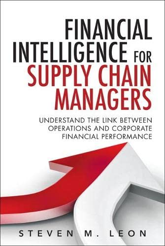 9780133838312: Financial Intelligence for Supply Chain Managers: Understand the Link between Operations and Corporate Financial Performance (FT Press Operations Management)