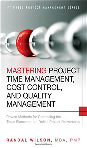 9780133839753: Mastering Project Time Management, Cost Control, and Quality Management: Proven Methods for Controlling the Three Elements That Define Project Deliverables (FT Press Operations Management)