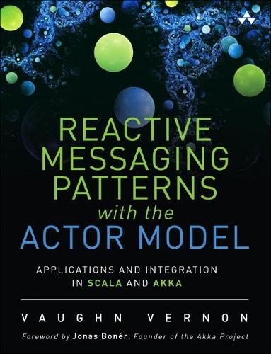 9780133846836: Reactive Messaging Patterns with the Actor Model: Applications and Integration in Scala and Akka
