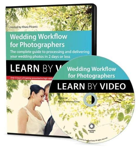 Workflow for Wedding Photographers: Learn by Video: Edit, Design, and Deliver Everything from ...