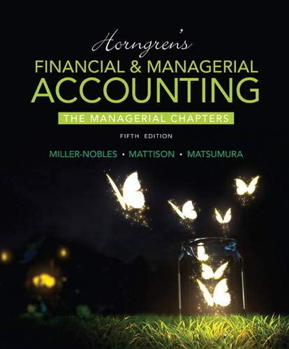 Horngren's Financial & Managerial Accounting, The Managerial Chapters (5th Edition): ...
