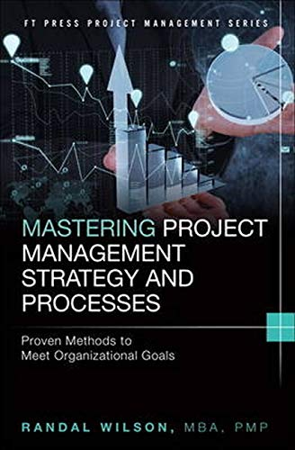 9780133854169: Mastering Project Management Strategy and Processes: Proven Methods to Meet Organizational Goals (FT Press Project Management)