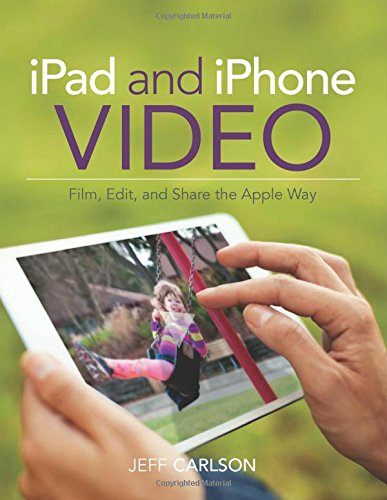 9780133854763: iPad and iPhone Video: Film, Edit, and Share the Apple Way