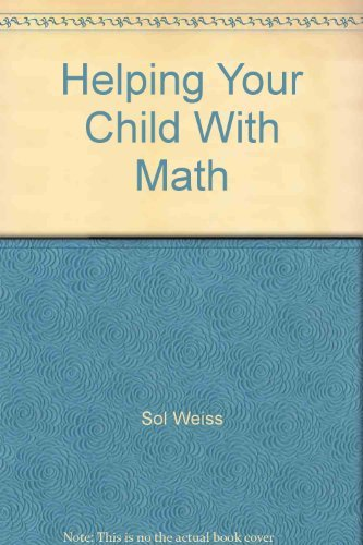 Helping your child with math: Weiss, Sol