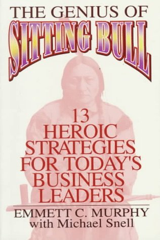 9780133864595: The Genius of Sitting Bull: Thirteen Heroic Strategies for Today's Business Leaders