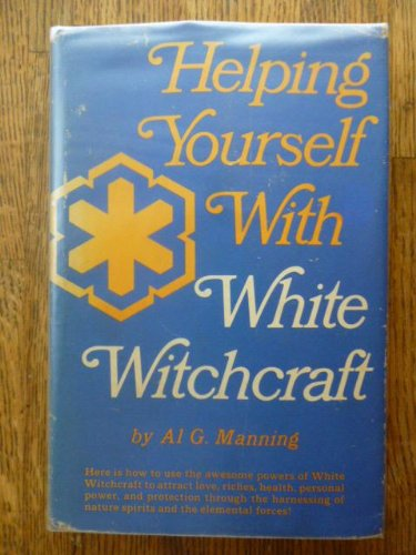 Helping Yourself With White Witchcraft: Manning, Al G.