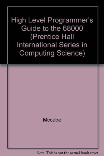 9780133880342: High Level Programmer's Guide to the 68000 (Prentice Hall International Series in Computing Science)