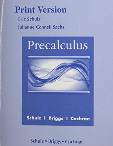 Precalculus (Print Reference): Schulz, Eric, Briggs,
