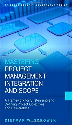 9780133886429: Mastering Project Management Integration and Scope: A Framework for Strategizing and Defining Project Objectives and Deliverables (FT Press Project Management)