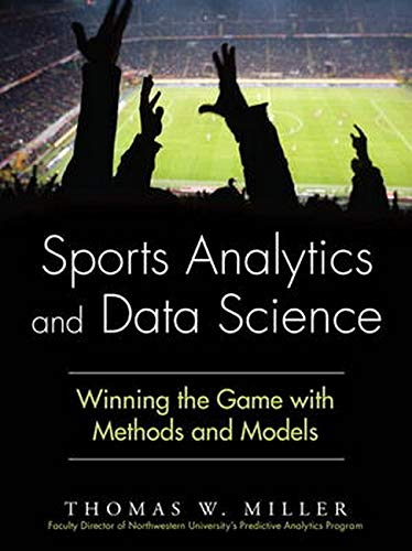 9780133886436: Sports Analytics and Data Science: Winning the Game With Methods and Models