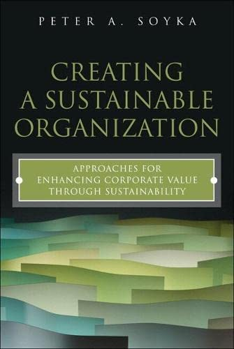 9780133886573: Creating a Sustainable Organization: Approaches for Enhancing Corporate Value Through Sustainability (paperback) (FT Press Operations Management)