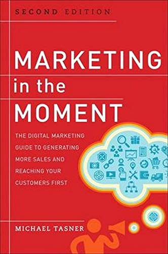 9780133889819: Marketing in the Moment: The Digital Marketing Guide to Generating More Sales and Reaching Your Customers First (2nd Edition)