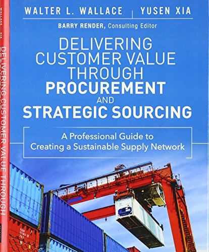 9780133889826: Delivering Customer Value through Procurement and Strategic Sourcing: A Professional Guide to Creating A Sustainable Supply Network (FT Press Operations Management)