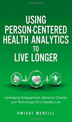 9780133889970: Using Person-Centered Health Analytics to Live Longer: Leveraging Engagement, Behavior Change, and Technology for a Healthy Life (FT Press Analytics)