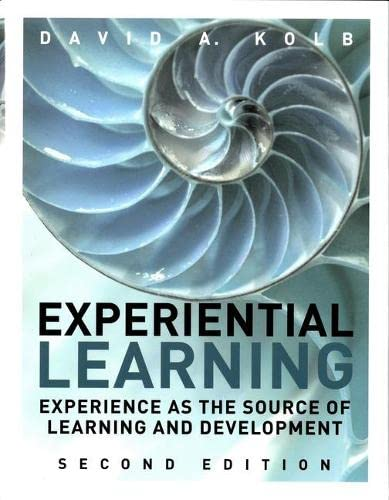 Experiential Learning: Experience as the Source of: Kolb, David A.