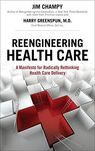 Reengineering Health Care: A Manifesto for Radically Rethinking Health Care Delivery (paperback): ...
