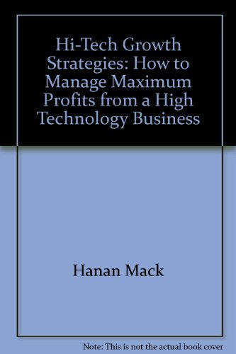 9780133924237: Hi-Tech Growth Strategies: How to Manage Maximum Profits from a High Technology Business