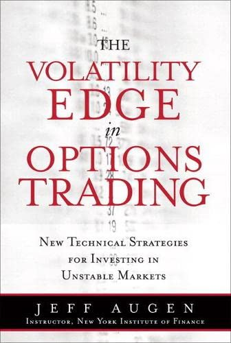The Volatility Edge in Options Trading: New Technical Strategies for Investing in Unstable Markets ...