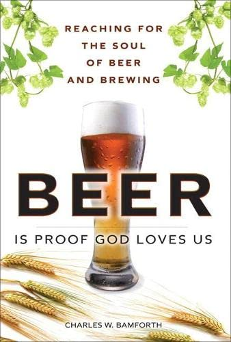 9780133925418: Beer is Proof God Loves Us: Reaching for the Soul of Beer and Brewing