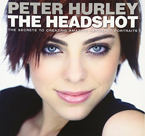 9780133928518: The Headshot: The Secrets to Creating Amazing Headshot Portraits