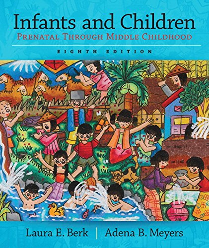 9780133936728: Infants and Children: Prenatal through Middle Childhood (8th Edition) (Berk & Meyers, The Infants, Children, and Adolescents Series, 8th Edition)