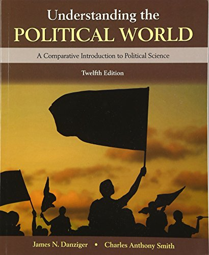 Understanding the Political World (12th Edition) -: James N. Danziger;