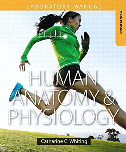 Human Anatomy & Physiology Laboratory Manual: Making: Whiting, Catharine C.
