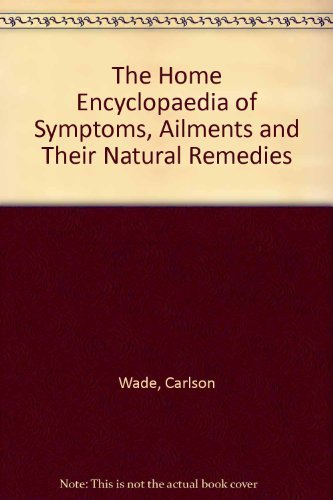 THE HOME ENCYCLOPEDIA OF SYMPTOMS, AILMENTS AND: Wade, Carlson