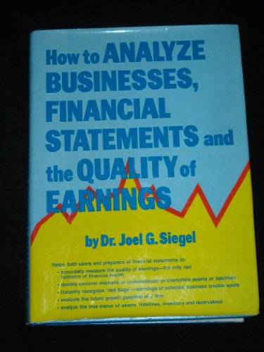 How to analyze businesses, financial statements and: Siegel, Joel G