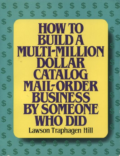9780133965575: How to Build a Multi-Million Dollar Catalog Mail Order Business by Someone Who Did