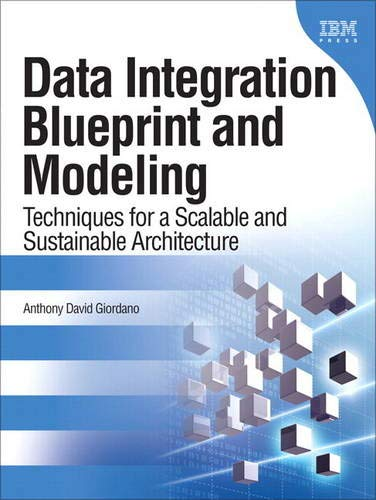 9780133967371: Data Integration Blueprint and Modeling: Techniques for a Scalable and Sustainable Architecture (IBM Press)