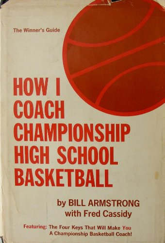 How I Coach Championship High School Basketball (0133968383) by Bill Armstrong; Fred Cassidy