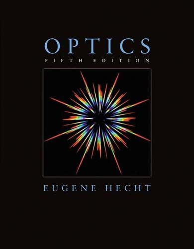 Optics (5th Edition) 9780133977226 A Contemporary Approach to Optics with Practical Applications and New Focused Pedagogy Hecht Optics balances theory and instrumentation