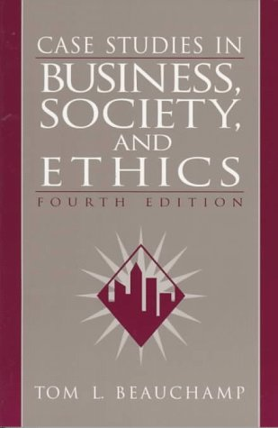 Case Studies in Business, Society, and Ethics (4th Edition): Beauchamp, Tom L.