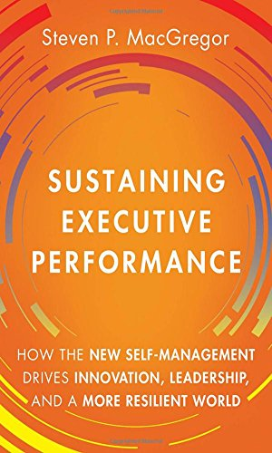 9780133987003: Sustaining Executive Performance: How the New Self-Management Drives Innovation, Leadership, and a More Resilient World