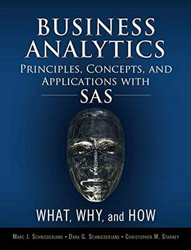 Business Analytics Principles, Concepts, and Applications with SAS: What, Why, and How (FT Press ...