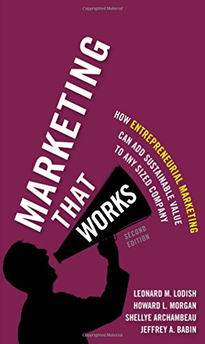 9780133993332: Marketing That Works: How Entrepreneurial Marketing Can Add Sustainable Value to Any Sized Company