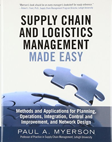 9780133993349: Supply Chain and Logistics Management Made Easy: Methods and Applications for Planning, Operations, Integration, Control and Improvement, and Network Design