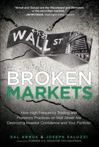 9780133993509: Broken Markets: How High Frequency Trading and Predatory Practices on Wall Street Are Destroying Investor Confidence and Your Portfolio (paperback)