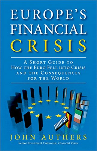 9780133993523: Europe's Financial Crisis: A Short Guide to How the Euro Fell into Crisis and the Consequences for the World
