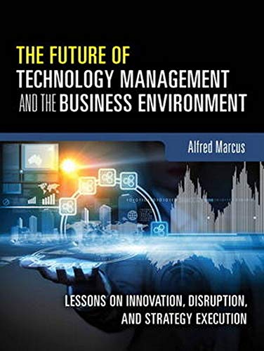 9780133996135: The Future of Technology Management and the Business Environment: Lessons on Innovation, Disruption, and Strategy Execution