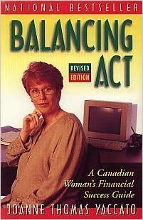 Balancing Act : A Canadian Woman's Financial: Joanne T. Yaccato