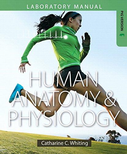 Human Anatomy & Physiology Laboratory Manual: Making: Catharine C. Whiting
